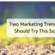 Two Marketing Trends You Should Try This Summer!