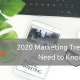 2020 Marketing Trends You Need to Know About